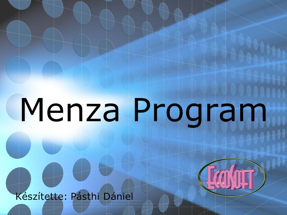 Menza Program Készítette: Pásthi Dániel