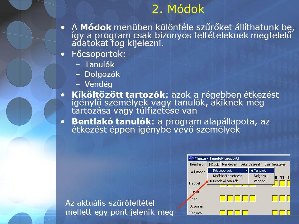 2. Módok A Módok menüben különféle szűrőket állíthatunk be, így a program csak bizonyos feltételeknek megfelelő adatokat fog kijelezni.