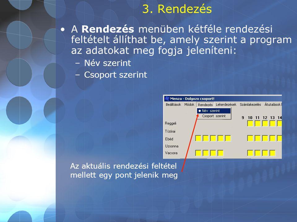 3. Rendezés A Rendezés menüben kétféle rendezési feltételt állíthat be, amely szerint a program az adatokat meg fogja jeleníteni: