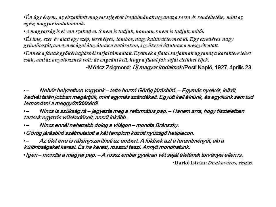 Én úgy érzem, az elszakított magyar szigetek irodalmának ugyanaz a sorsa és rendeltetése, mint az egész magyar irodalomnak.
