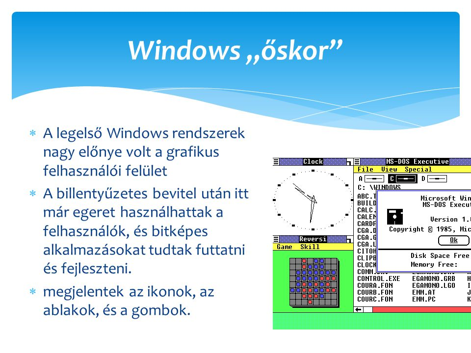 """Windows """"őskor A legelső Windows rendszerek nagy előnye volt a grafikus felhasználói felület."""