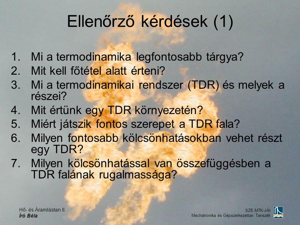 Ellenőrző kérdések (1) Mi a termodinamika legfontosabb tárgya