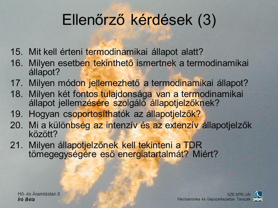 Ellenőrző kérdések (3) Mit kell érteni termodinamikai állapot alatt