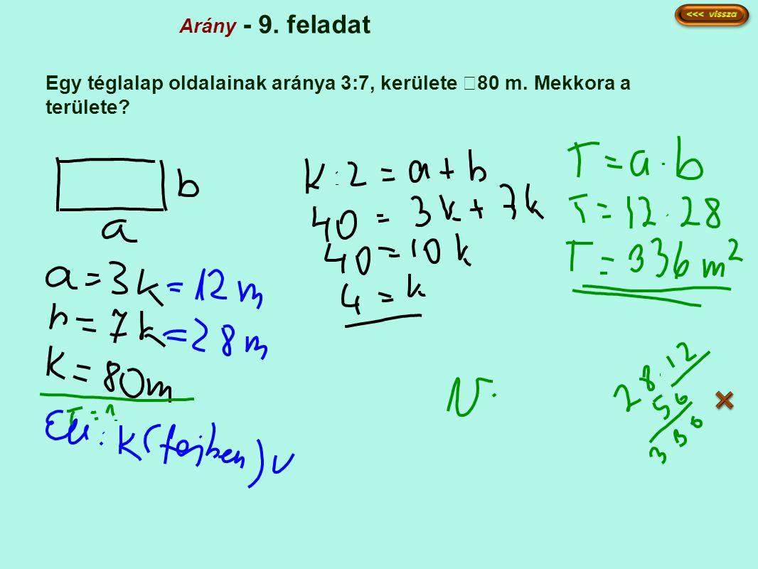 Arány - 9. feladat Egy téglalap oldalainak aránya 3:7, kerülete 80 m. Mekkora a területe
