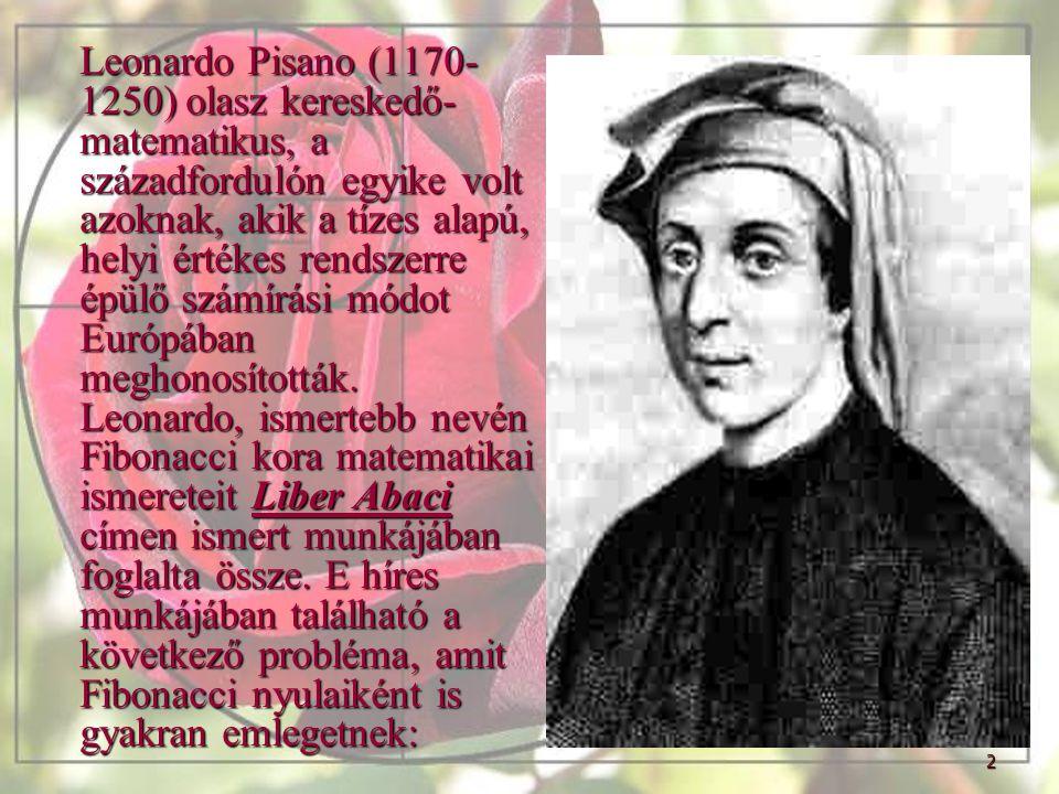 Leonardo Pisano (1170-1250) olasz kereskedő-matematikus, a századfordulón egyike volt azoknak, akik a tízes alapú, helyi értékes rendszerre épülő számírási módot Európában meghonosították.