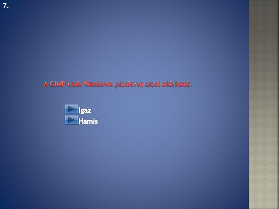 7. A GIMP csak Windows platform alatt elérhető. Igaz Hamis