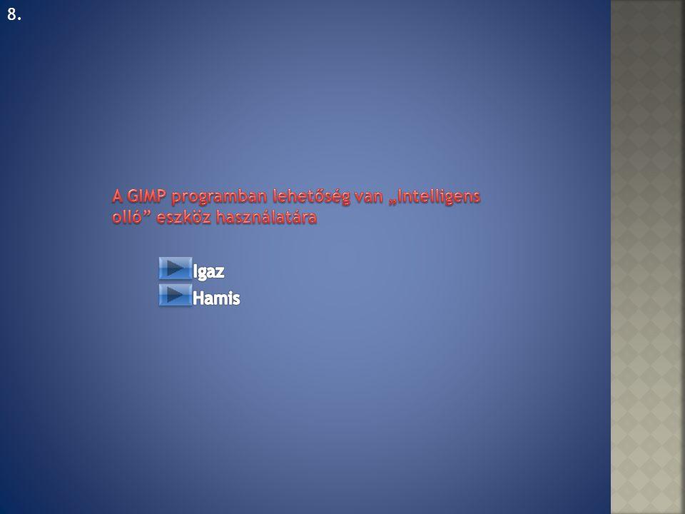 """8. A GIMP programban lehetőség van """"Intelligens olló eszköz használatára Igaz Hamis"""