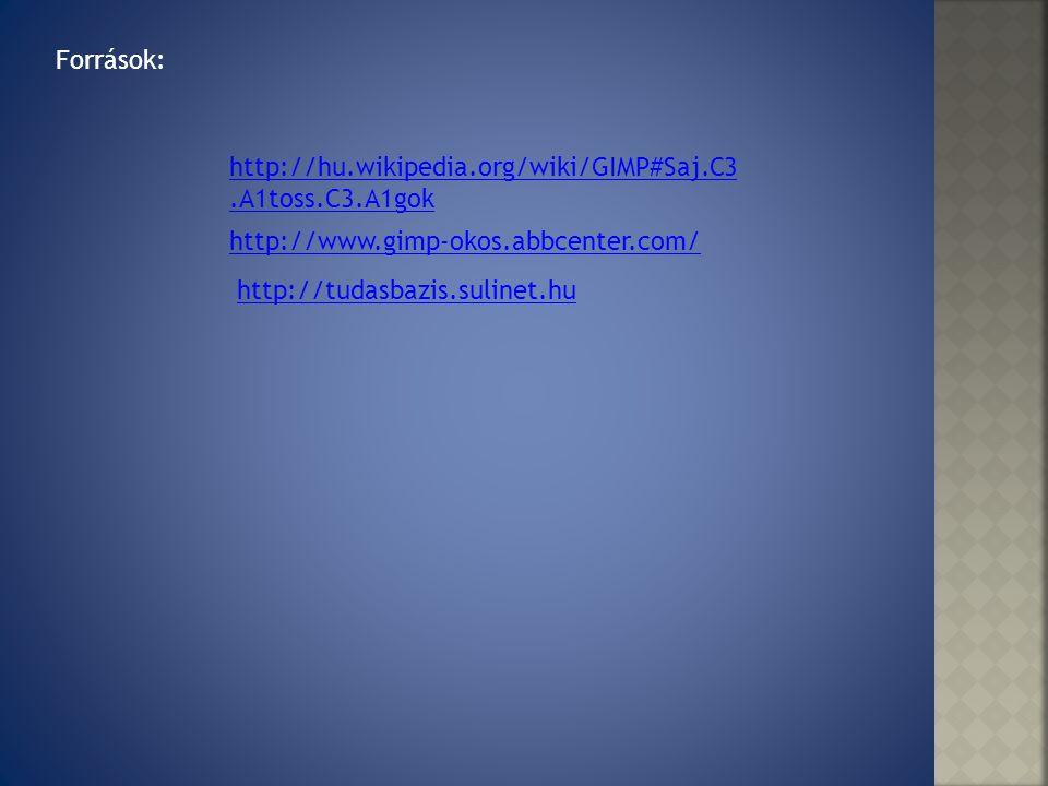 Források: http://hu.wikipedia.org/wiki/GIMP#Saj.C3.A1toss.C3.A1gok. http://www.gimp-okos.abbcenter.com/
