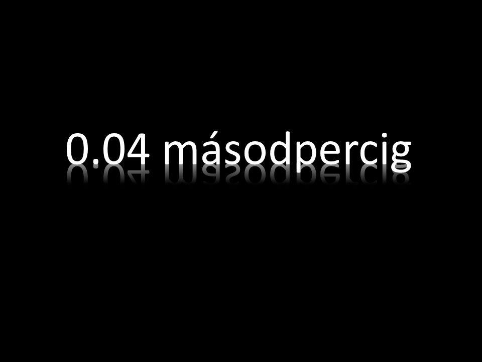 0.04 másodpercig