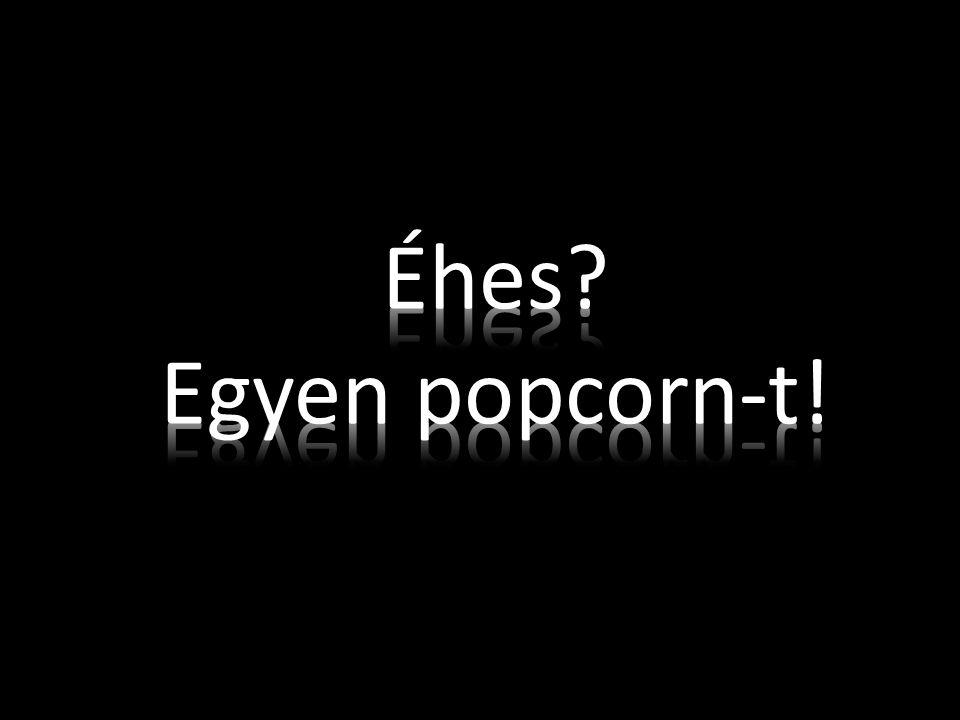 Éhes Egyen popcorn-t!