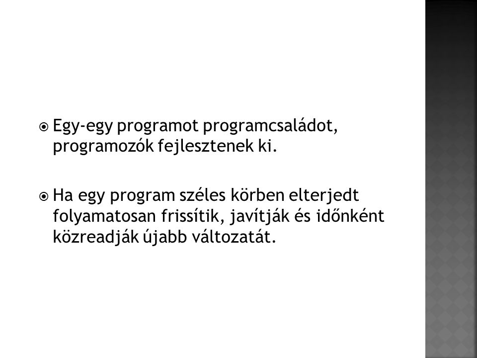 Egy-egy programot programcsaládot, programozók fejlesztenek ki.