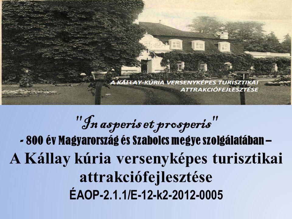 In asperis et prosperis - 800 év Magyarország és Szabolcs megye szolgálatában – A Kállay kúria versenyképes turisztikai attrakciófejlesztése ÉAOP-2.1.1/E-12-k2-2012-0005