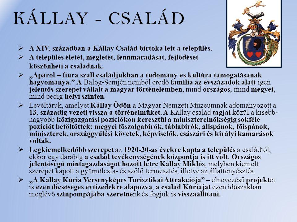 KÁLLAY - CSALÁD A XIV. században a Kállay Család birtoka lett a település. A település életét, meglétét, fennmaradását, fejlődését.