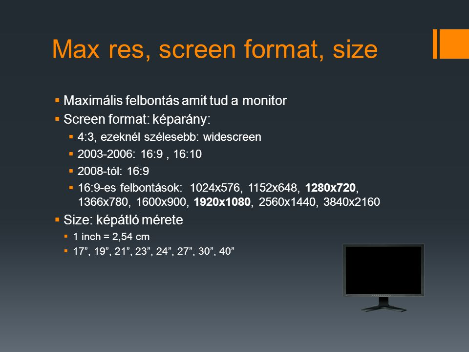 Max res, screen format, size