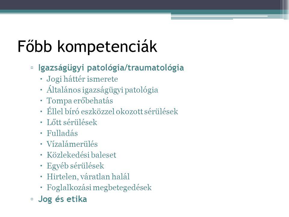 Főbb kompetenciák Igazságügyi patológia/traumatológia Jog és etika