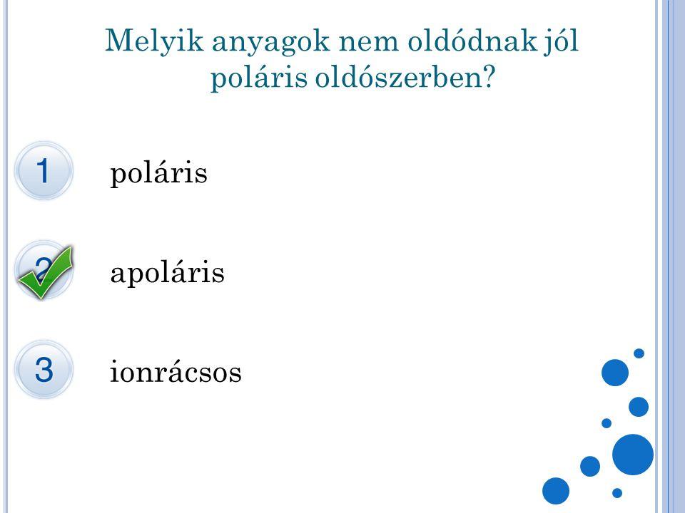 Melyik anyagok nem oldódnak jól poláris oldószerben