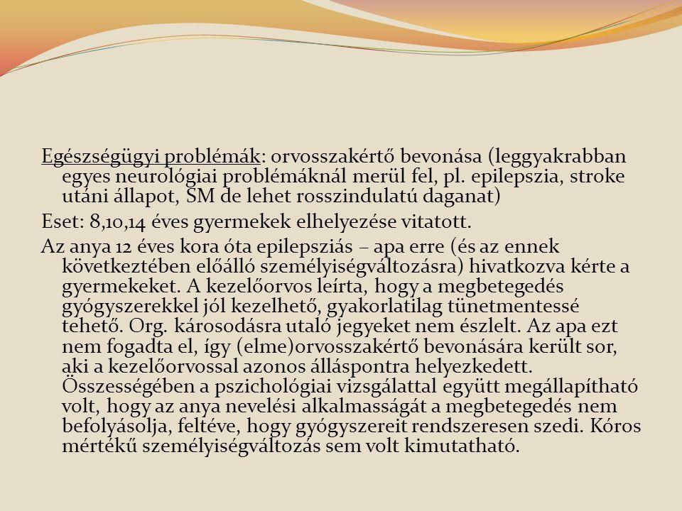 Egészségügyi problémák: orvosszakértő bevonása (leggyakrabban egyes neurológiai problémáknál merül fel, pl.