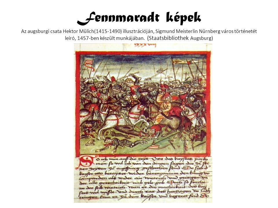 Fennmaradt képek Az augsburgi csata Hektor Mülich(1415-1490) illusztrációján, Sigmund Meisterlin Nürnberg város történetét leíró, 1457-ben készült munkájában.