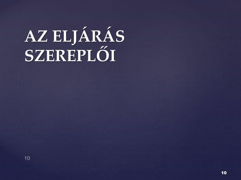 AZ ELJÁRÁS SZEREPLŐI 10