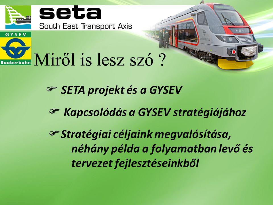 Miről is lesz szó  SETA projekt és a GYSEV