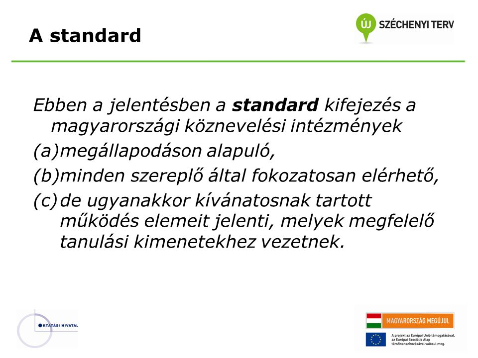 A standard Ebben a jelentésben a standard kifejezés a magyarországi köznevelési intézmények. megállapodáson alapuló,
