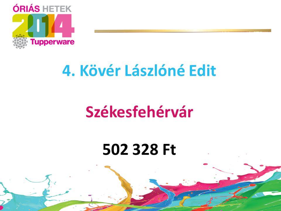 4. Kövér Lászlóné Edit Székesfehérvár 502 328 Ft