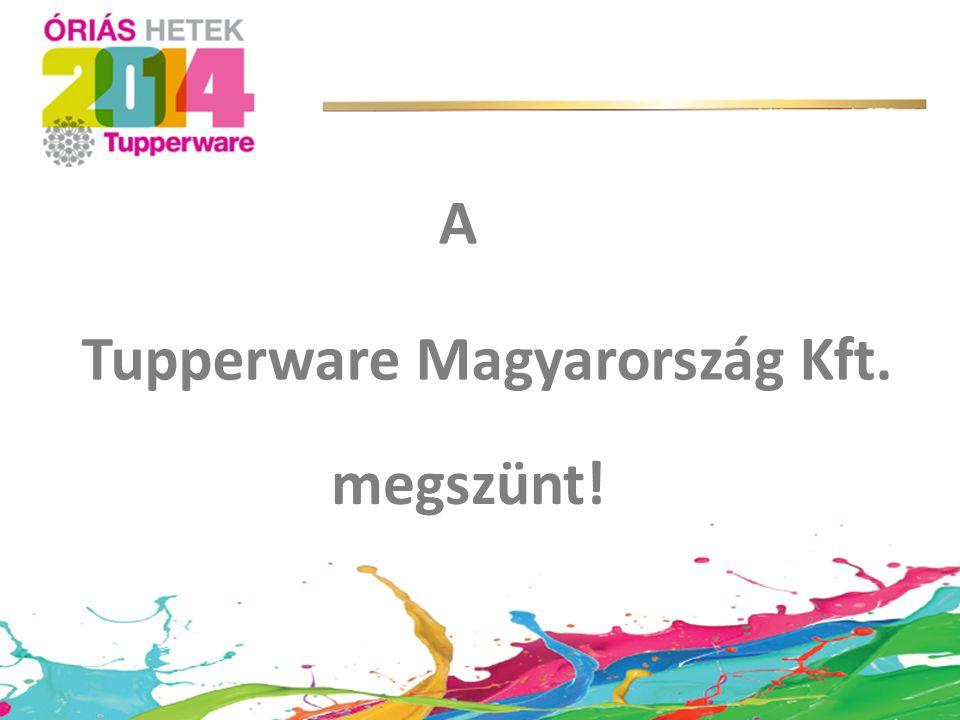 A Tupperware Magyarország Kft. megszünt!