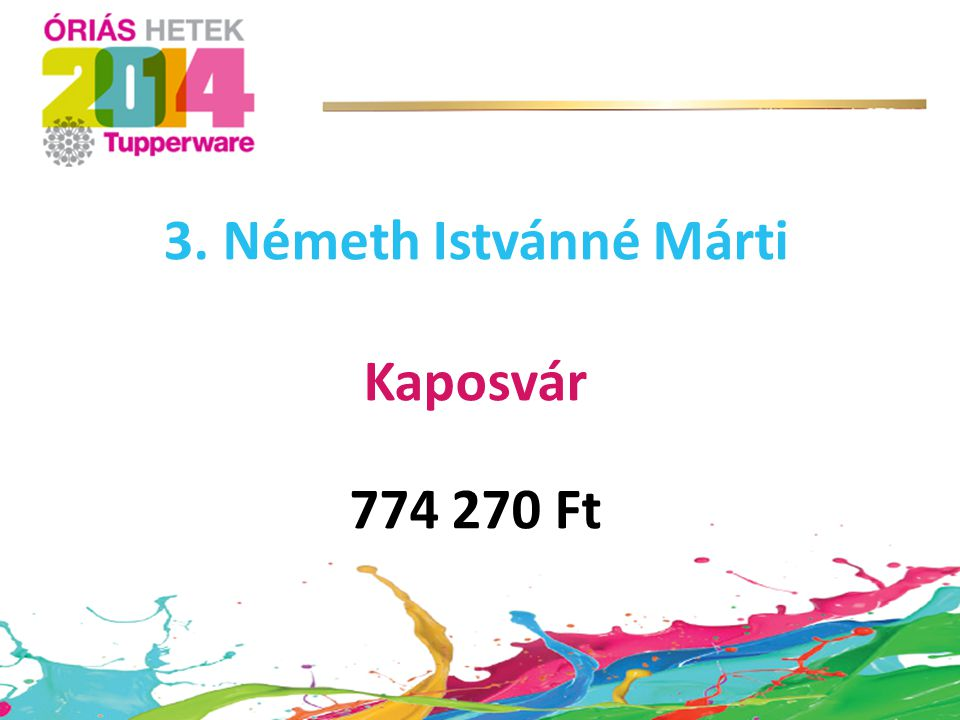 3. Németh Istvánné Márti Kaposvár 774 270 Ft