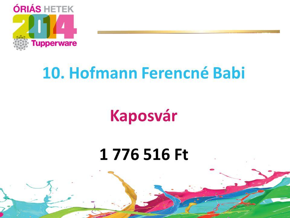 10. Hofmann Ferencné Babi Kaposvár 1 776 516 Ft