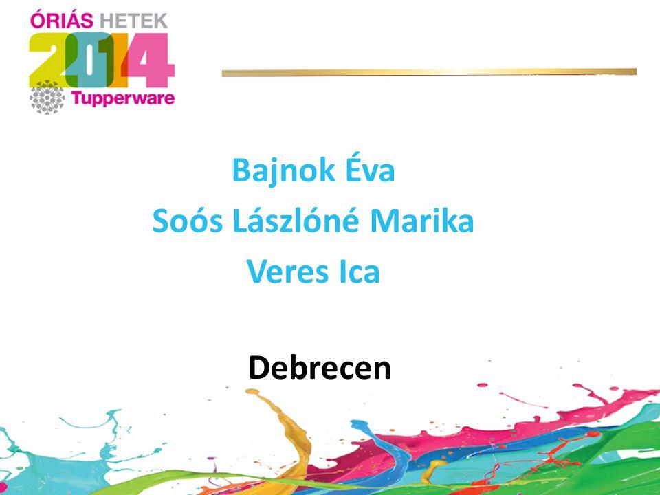 Bajnok Éva Soós Lászlóné Marika Veres Ica Debrecen