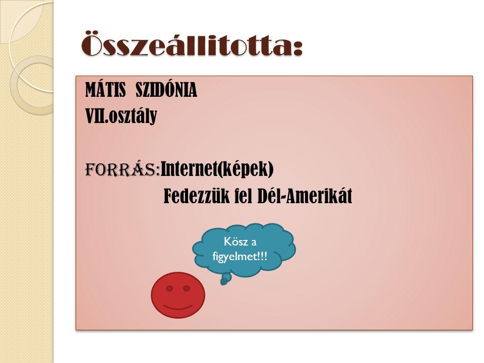 Összeállitotta: MÁTIS SZIDÓNIA VII.osztály Forrás:Internet(képek) Fedezzük fel Dél-Amerikát Kösz a figyelmet!!!