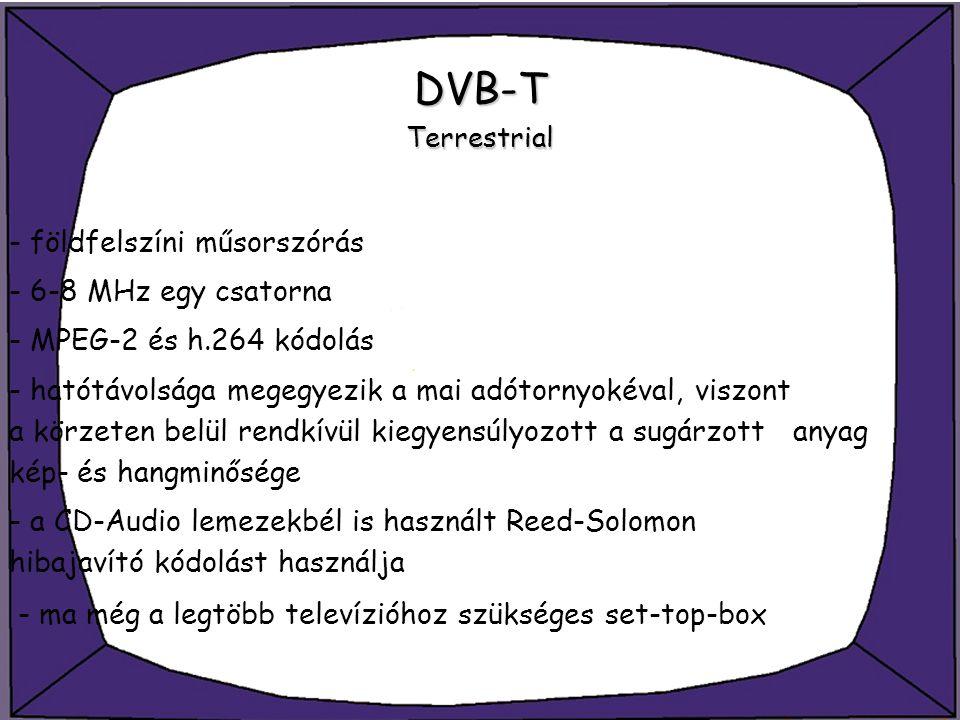 DVB-T Terrestrial - földfelszíni műsorszórás. - 6-8 MHz egy csatorna. - MPEG-2 és h.264 kódolás.