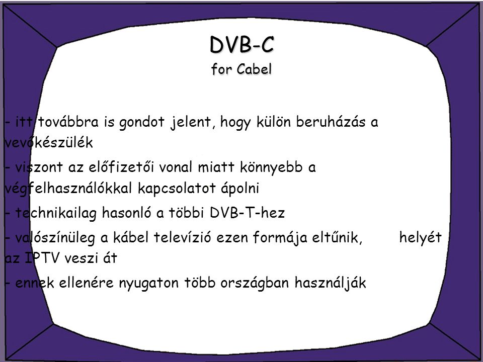 DVB-C for Cabel - itt továbbra is gondot jelent, hogy külön beruházás a vevőkészülék.