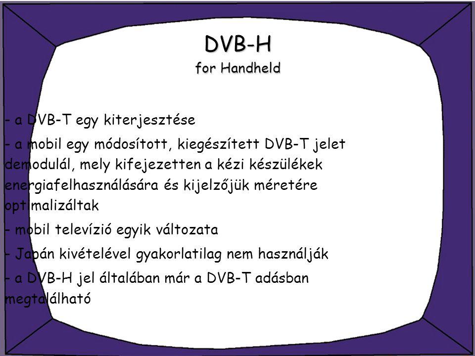 DVB-H for Handheld - a DVB-T egy kiterjesztése
