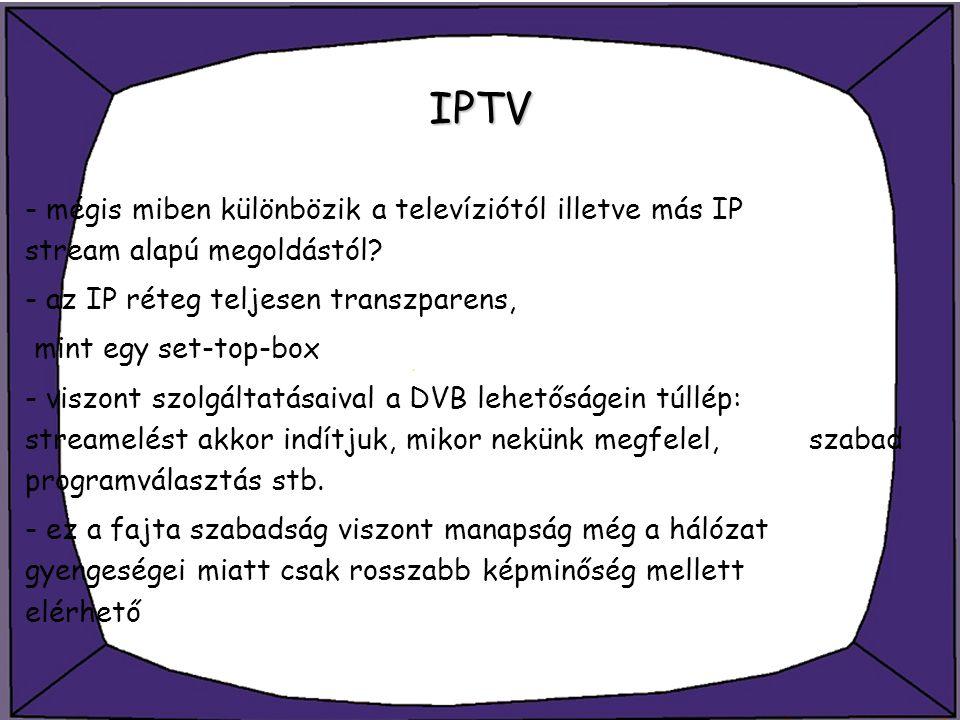 IPTV - mégis miben különbözik a televíziótól illetve más IP stream alapú megoldástól - az IP réteg teljesen transzparens,