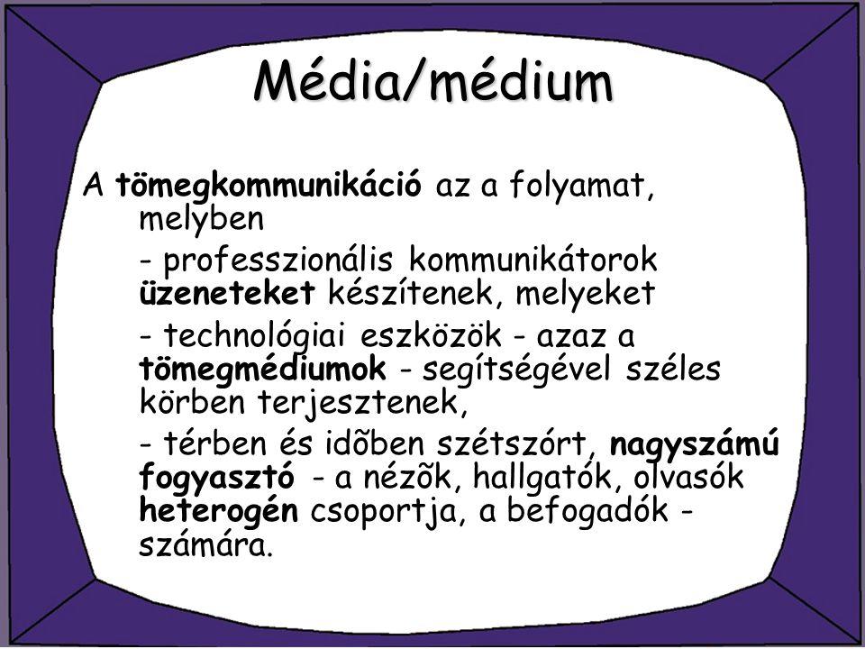 Média/médium A tömegkommunikáció az a folyamat, melyben
