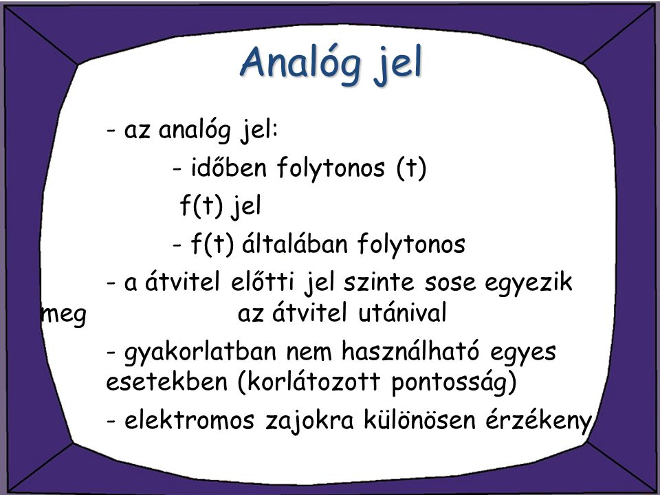 Analóg jel - az analóg jel: - időben folytonos (t) f(t) jel