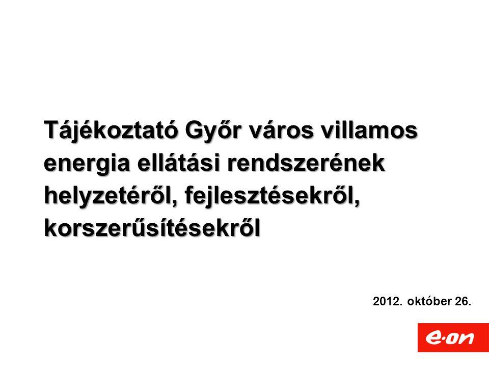 Tájékoztató Győr város villamos energia ellátási rendszerének helyzetéről, fejlesztésekről, korszerűsítésekről