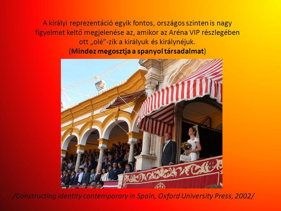 """A királyi reprezentáció egyik fontos, országos szinten is nagy figyelmet keltő megjelenése az, amikor az Aréna VIP részlegében ott """"olé -zik a királyuk és királynéjuk. (Mindez megosztja a spanyol társadalmat)"""
