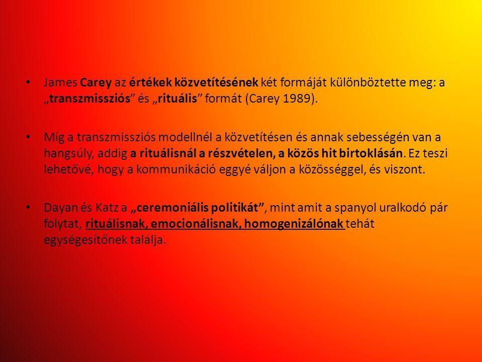 """James Carey az értékek közvetítésének két formáját különböztette meg: a """"transzmissziós és """"rituális formát (Carey 1989)."""