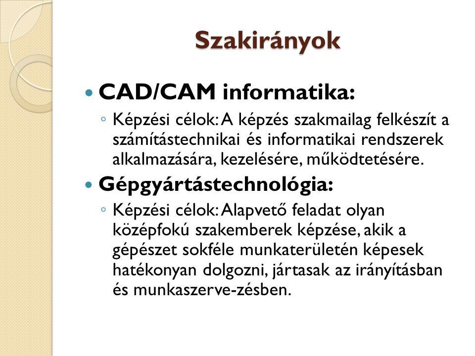 Szakirányok CAD/CAM informatika: Gépgyártástechnológia: