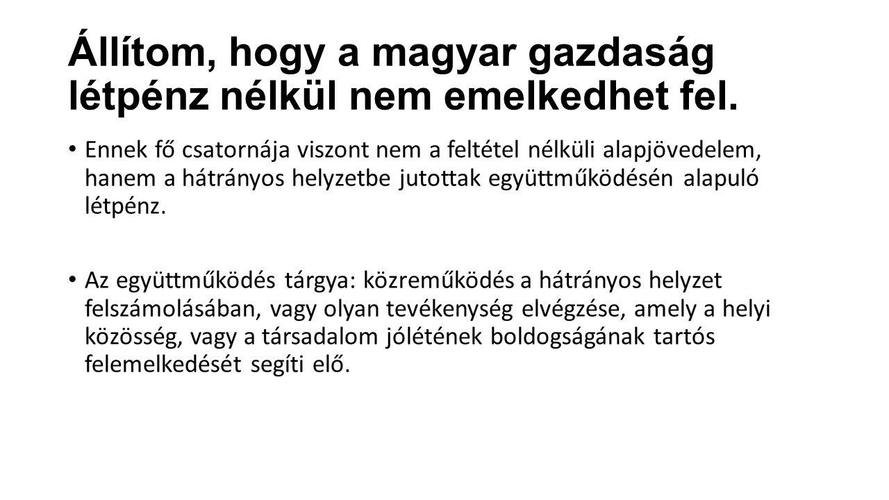 Állítom, hogy a magyar gazdaság létpénz nélkül nem emelkedhet fel.