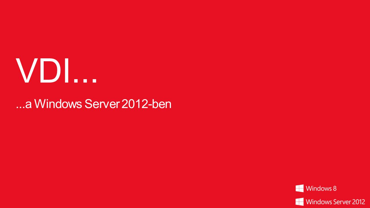 VDI... ...a Windows Server 2012-ben