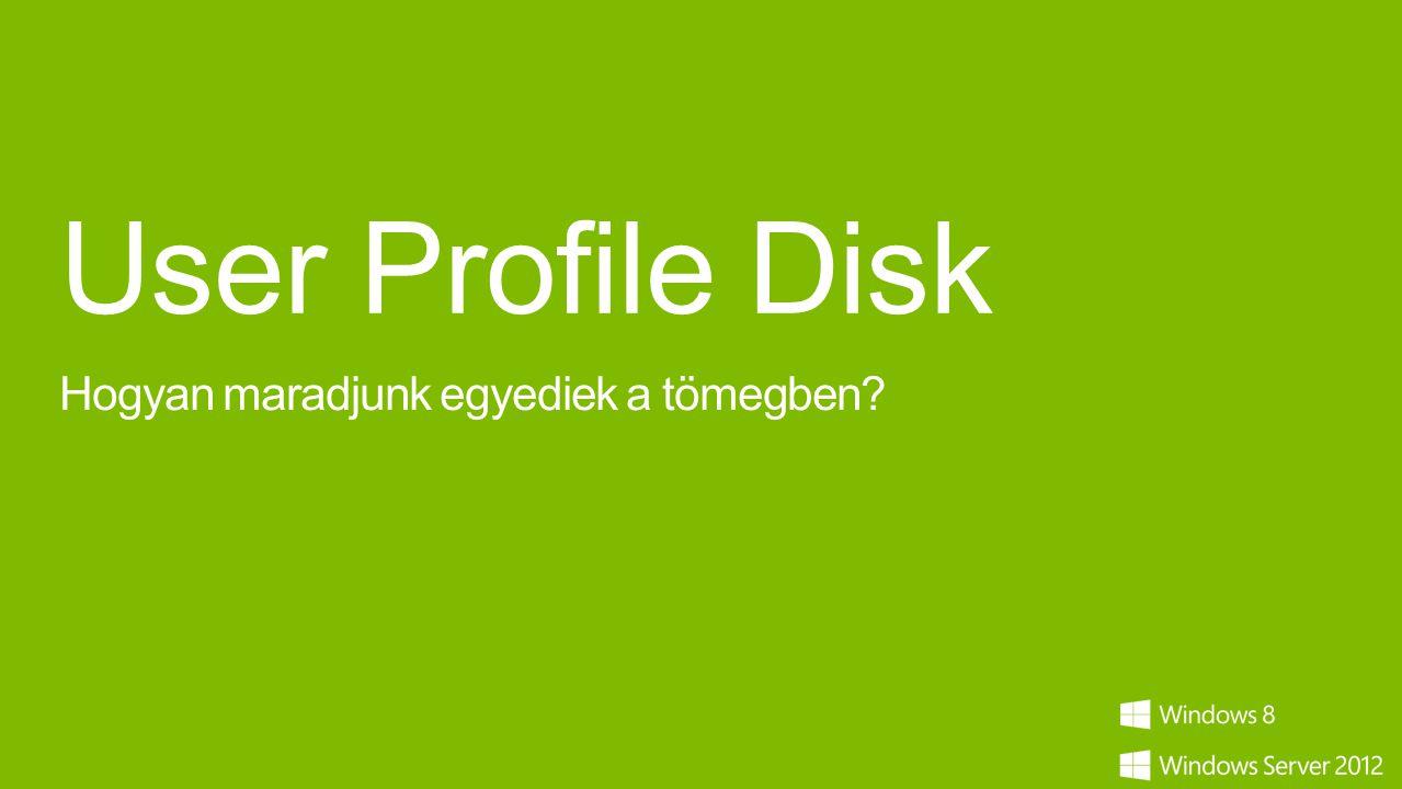User Profile Disk Hogyan maradjunk egyediek a tömegben