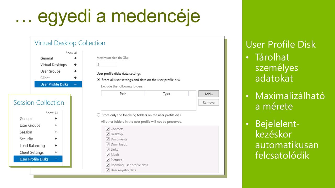 … egyedi a medencéje User Profile Disk Tárolhat személyes adatokat