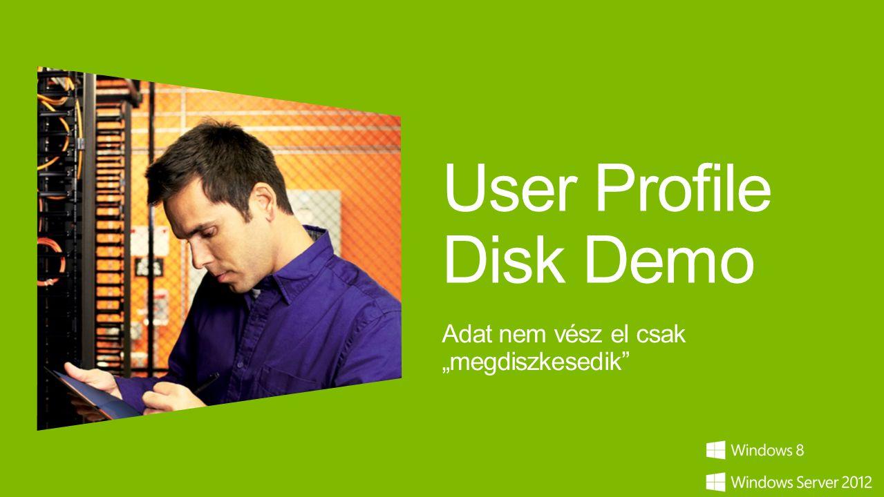 """User Profile Disk Demo Adat nem vész el csak """"megdiszkesedik"""