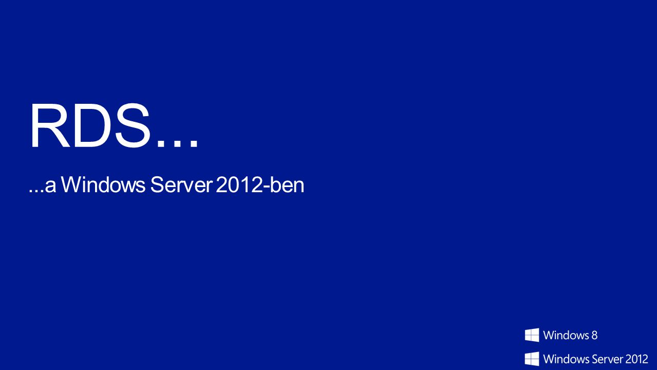 RDS... ...a Windows Server 2012-ben