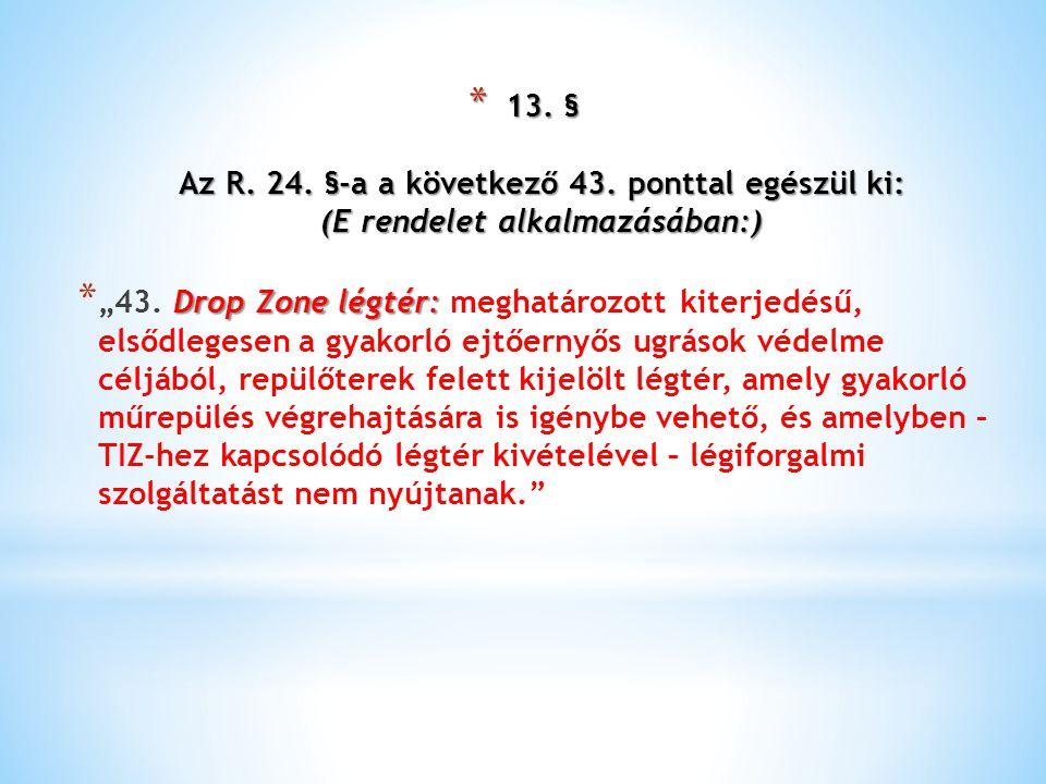 13. § Az R. 24. §-a a következő 43. ponttal egészül ki: (E rendelet alkalmazásában:)