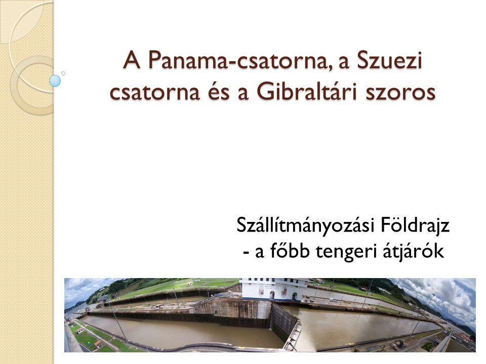 A Panama-csatorna, a Szuezi csatorna és a Gibraltári szoros