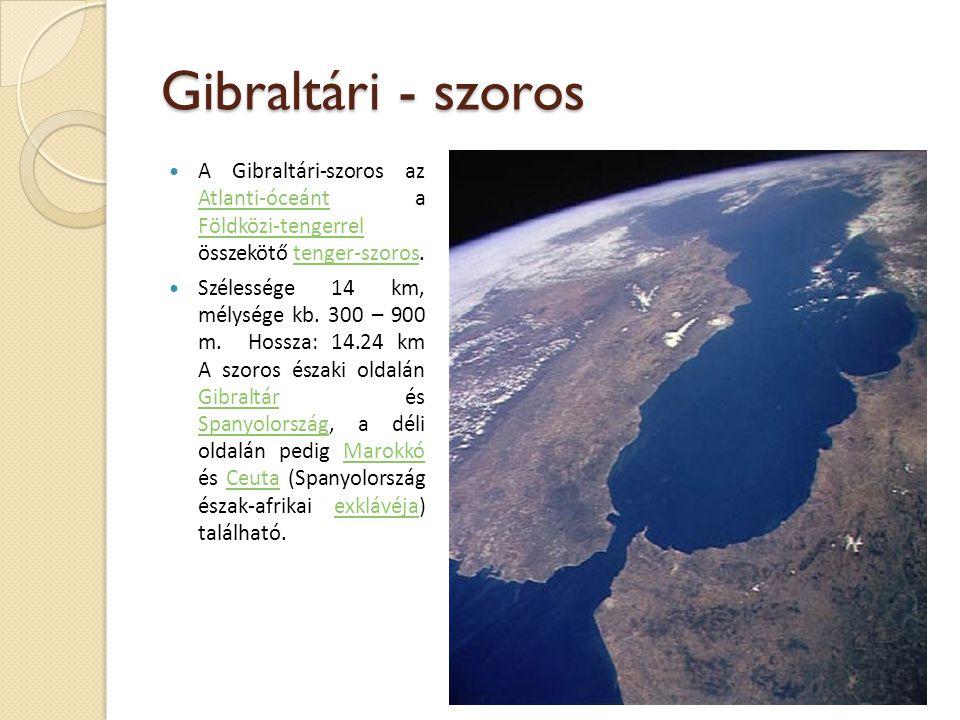 Gibraltári - szoros A Gibraltári-szoros az Atlanti-óceánt a Földközi-tengerrel összekötő tenger-szoros.
